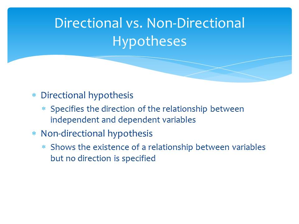 directional research hypothesis This is a non-directional hypothesis if we get more heads than we would expect by chance, we should reject h 0  but we should also reject h 0 if we get fewer heads than we would expect by chance.
