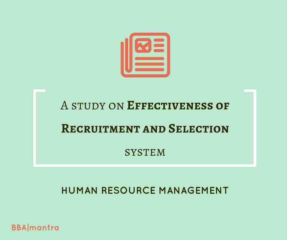 Effectiveness of Recruitment and Selection system - BBA|mantra
