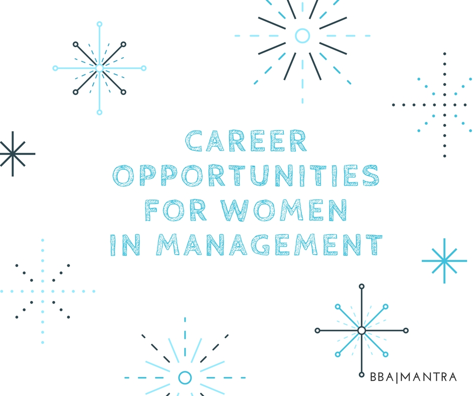 Manage Your Opportunities Be: Career Opportunities For Women In Management - BBA