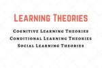 Learning Theories – Cognitive, Conditioning, Social Learning Theories